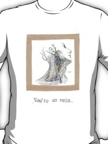 You're So Vein T-Shirt