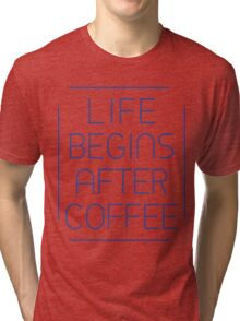 Life Begins After Coffee Typography Sentence Tri-blend T-Shirt