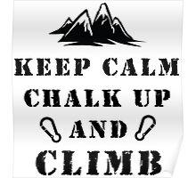 Rock Climbing Keep Calm Chalk Up And Climb Poster