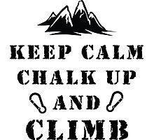 Rock Climbing Keep Calm Chalk Up And Climb Photographic Print