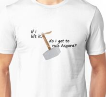 If I Lift It, Do I Get To Rule Asgard? Unisex T-Shirt