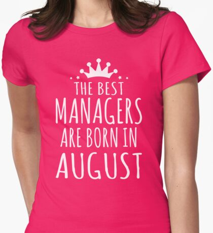 THE BEST MANAGERS ARE BORN IN AUGUST Womens Fitted T-Shirt