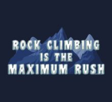 Rock Climbing Is The Maximum Rush by SportsT-Shirts
