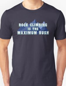 Rock Climbing Is The Maximum Rush Unisex T-Shirt