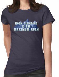 Rock Climbing Is The Maximum Rush Womens Fitted T-Shirt