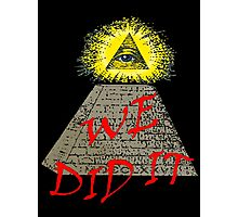 we did it (illuminati) Photographic Print