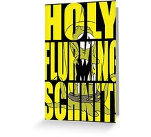Holy Flurking Schnit! Greeting Card