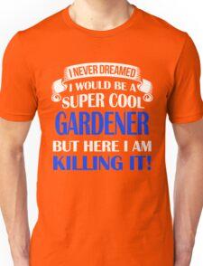 A Super Cool Gardener Unisex T-Shirt