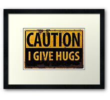 """Funny, """"CAUTION, I Give Hugs"""" Realistic Metal with Rust Sign Framed Print"""