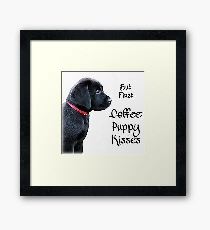But First - Puppy Kisses Framed Print