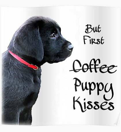 But First - Puppy Kisses Poster