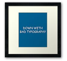 Bad Typography Funny Quote Framed Print