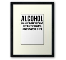 ALCOHOL Because there's nothing like a depressant to chase away the blues Framed Print