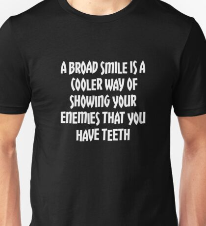Smile and show your teeth to your enemies! Unisex T-Shirt