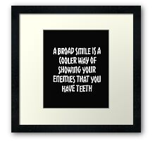 Smile and show your teeth to your enemies! Framed Print