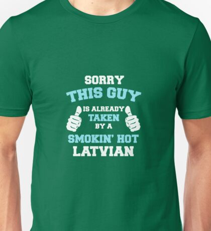 This Guy Is Taken By A Smokin Hot Latvian Unisex T-Shirt