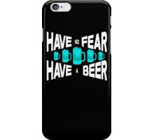 Have no fear Have a beer iPhone Case/Skin