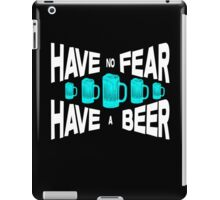 Have no fear Have a beer iPad Case/Skin