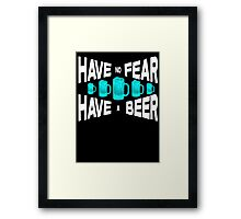 Have no fear Have a beer Framed Print