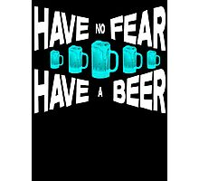 Have no fear Have a beer Photographic Print