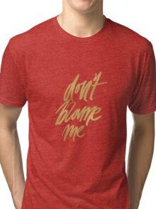 Don't Blame Me Tri-blend T-Shirt