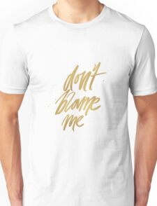 Don't Blame Me Unisex T-Shirt