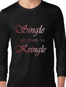 SINGLE AND READY TO KRINGLE Long Sleeve T-Shirt