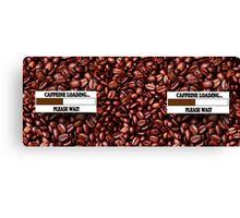 CAFFEINE LOADING PLEASE WAIT....COFFEE MUG Canvas Print