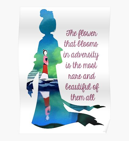The flower that blooms in adversity is the most rare and beautiful of them all - Mulan Poster