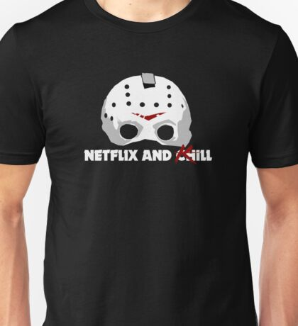 Netflix and Kill Friday the 13th Jason Unisex T-Shirt