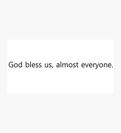 God bless us, almost everyone. Photographic Print