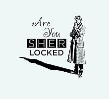 Are You Sherlocked?  Sherlock Holmes by NerdGirlTees
