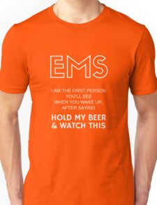 EMS | I am the first person you'll see when you wake up, after saying - Hold my beer and watch this! Unisex T-Shirt