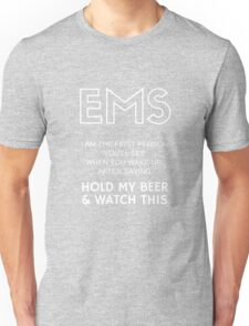 EMS   I am the first person you'll see when you wake up, after saying - Hold my beer and watch this! Unisex T-Shirt