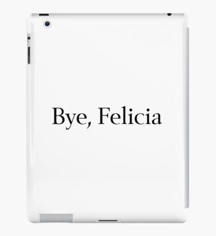 Bye, Felicia iPad Case/Skin