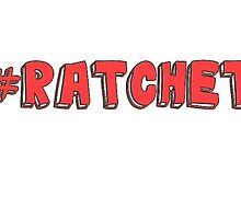 #ratchet by ItsRyy