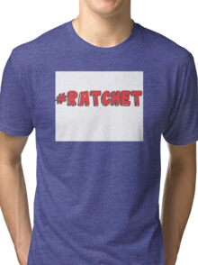 #ratchet Tri-blend T-Shirt
