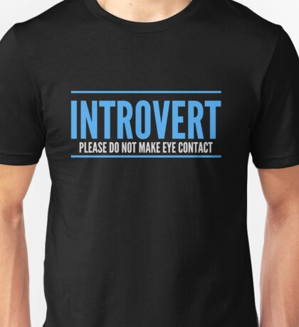 Introvert - Please do not make eye contact Unisex T-Shirt