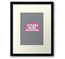 Ovaries Before Brovaries Framed Print
