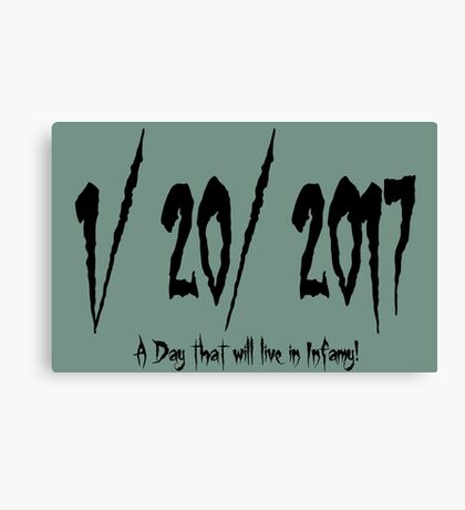 1/20/17... A Day that will live in Infamy! Canvas Print