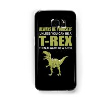 Always Be Yourself Unless You Can Be A T-Rex Samsung Galaxy Case/Skin