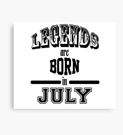 Legends are born in July - Black Canvas Print