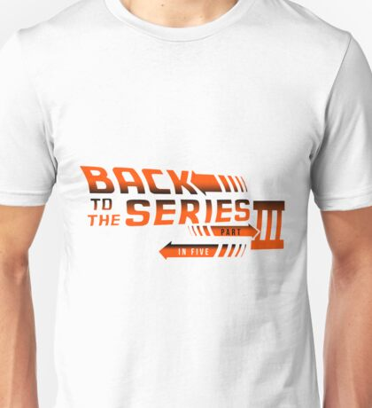 Back to the Series part 3 Unisex T-Shirt