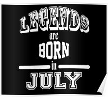Legends are born in July - White Poster