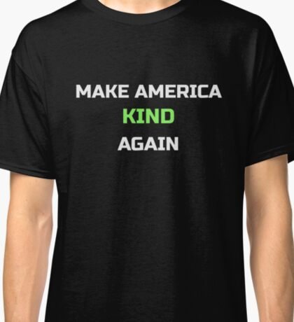 Make America Kind Again Classic T-Shirt