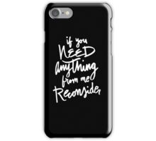 If You Need Anything From Me Reconsider - Funny Saying  iPhone Case/Skin