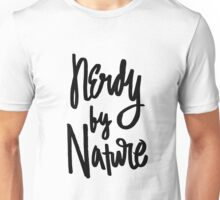 Nerdy By Nature - Funny Humor Nerd Geek Saying Unisex T-Shirt