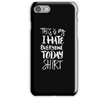 This is my I hate everyone today shirt - funny humor saying iPhone Case/Skin