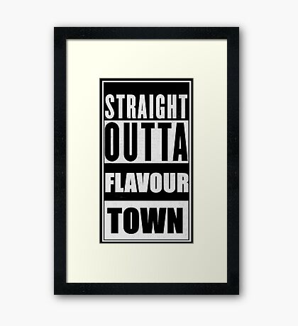 Straight Outta Flavour Town Framed Print
