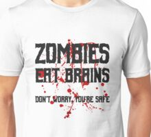Zombies eat brains, but you are safe ;) Unisex T-Shirt
